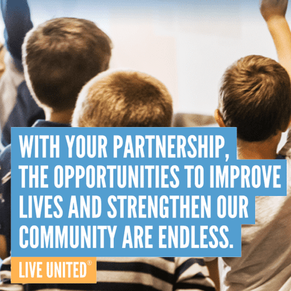 With your partnership, the opportunities to improve lives and strengthen our community are endless